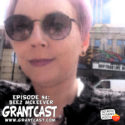 15 Minutes with Mystery Science Theatre 3000's Beez McKeever – GrantCast EPISODE #094