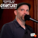 15 Minutes With comedic songwriter Bill Larkin – GrantCast EPISODE #107