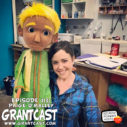 15 Minutes With puppeteer and actress Paige O'Malley – GrantCast EPISODE #113